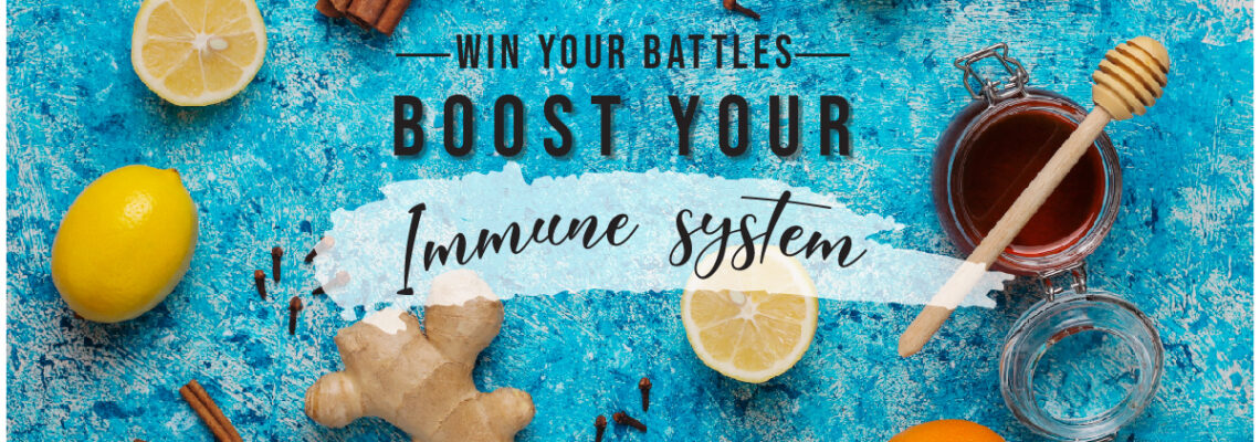 Win your own battles:  Boost Your Immunity!!
