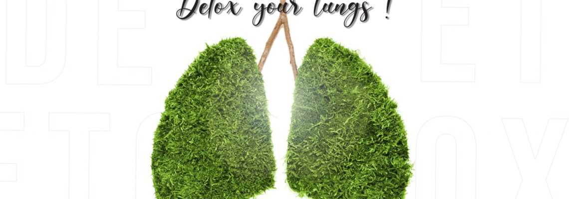 If you wanna keep breathing: Detox Your Lungs!