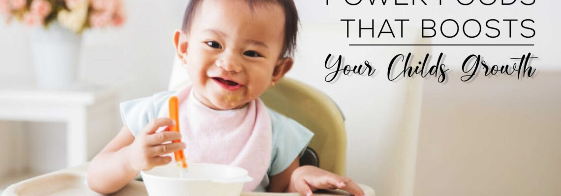 POWER FOODS THAT BOOSTS YOUR CHILD'S GROWTH